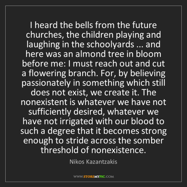 Nikos Kazantzakis: I heard the bells from the future churches, the children...