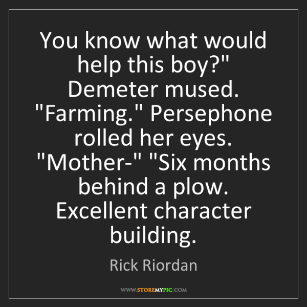 """Rick Riordan: You know what would help this boy?"""" Demeter mused. """"Farming.""""..."""