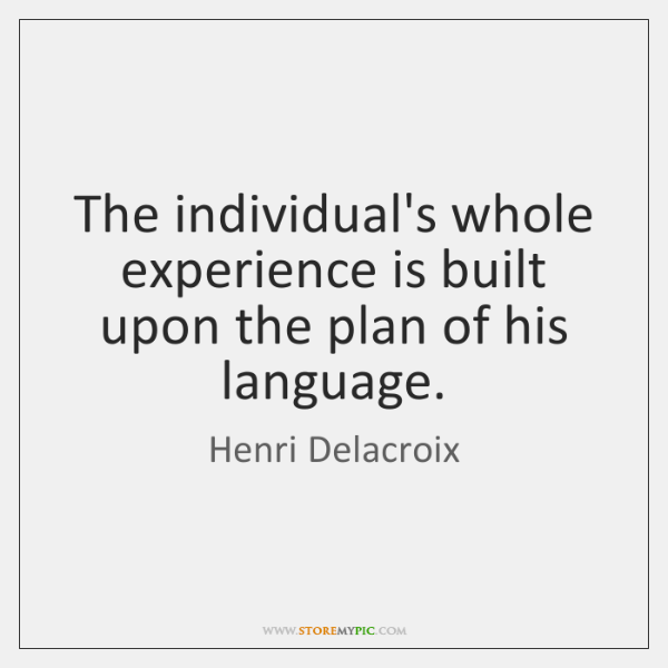 The individual's whole experience is built upon the plan of his language.