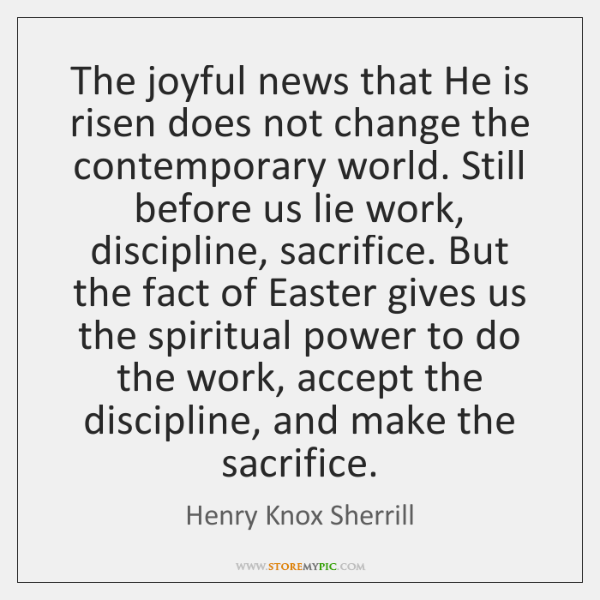 The joyful news that He is risen does not change the contemporary ...