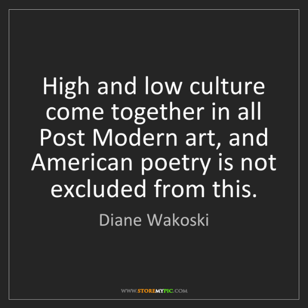 Diane Wakoski: High and low culture come together in all Post Modern...