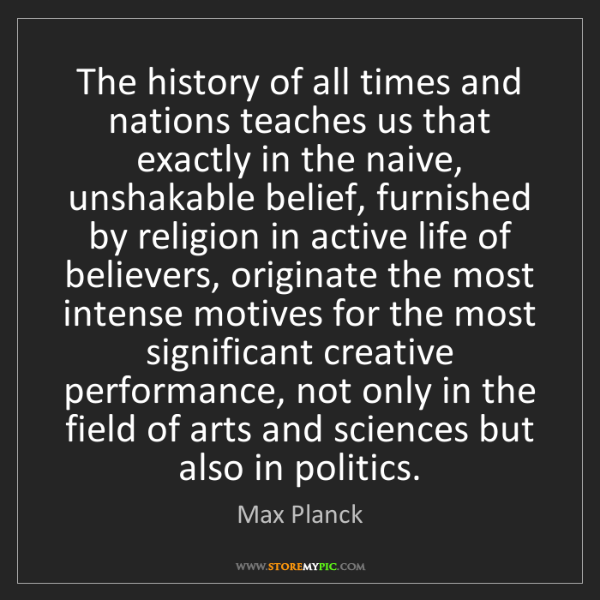 Max Planck: The history of all times and nations teaches us that...