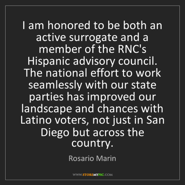 Rosario Marin: I am honored to be both an active surrogate and a member...