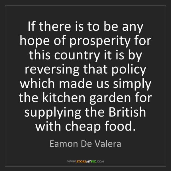 Eamon De Valera: If there is to be any hope of prosperity for this country...