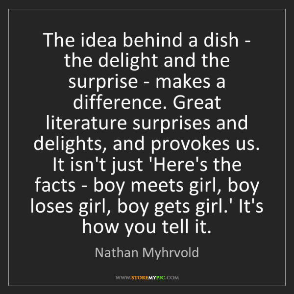 Nathan Myhrvold: The idea behind a dish - the delight and the surprise...