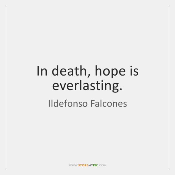 In death, hope is everlasting.