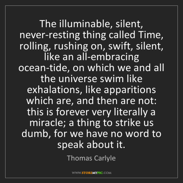 Thomas Carlyle: The illuminable, silent, never-resting thing called Time,...