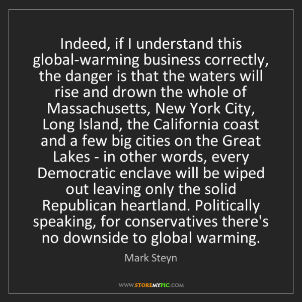 Mark Steyn: Indeed, if I understand this global-warming business...