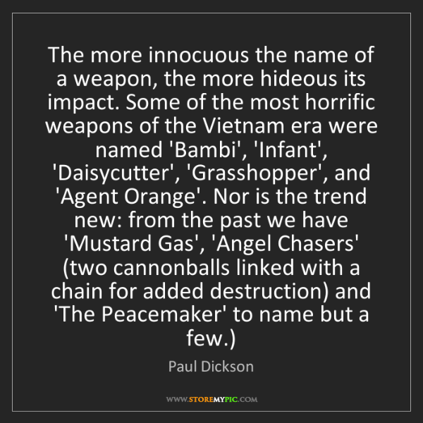 Paul Dickson: The more innocuous the name of a weapon, the more hideous...