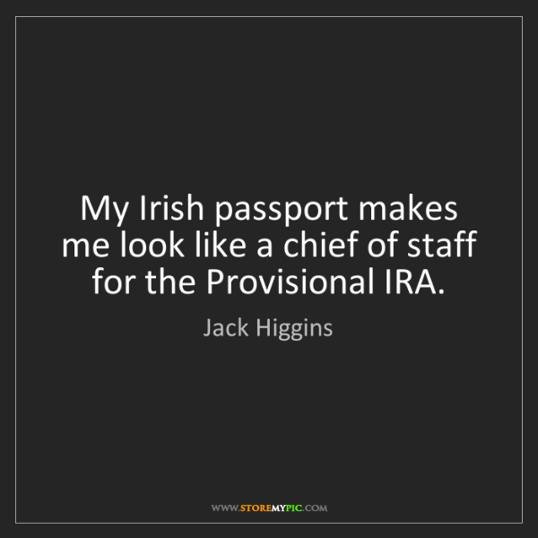 Jack Higgins: My Irish passport makes me look like a chief of staff...
