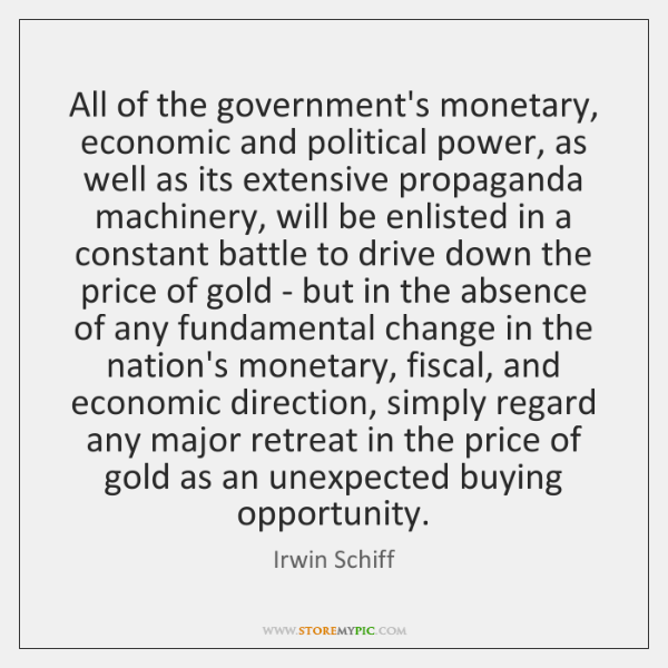 All of the government's monetary, economic and political power, as well as ...