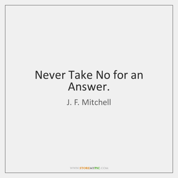 Never Take No for an Answer.