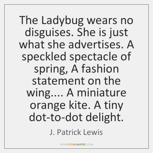 The Ladybug wears no disguises. She is just what she advertises. A ...