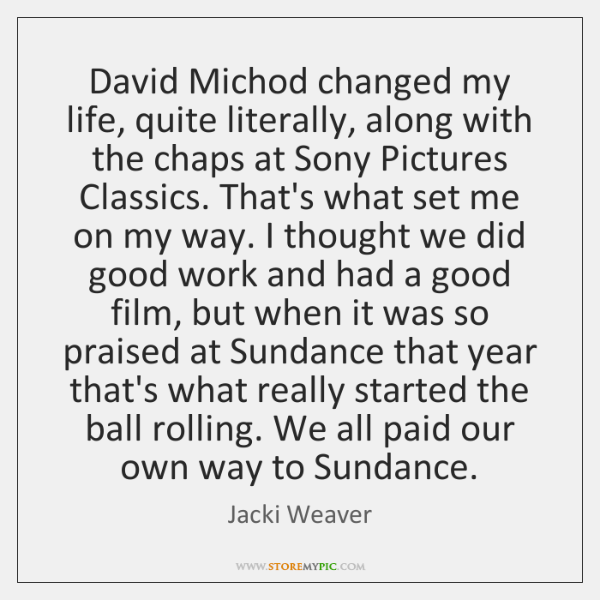David Michod changed my life, quite literally, along with the chaps at ...