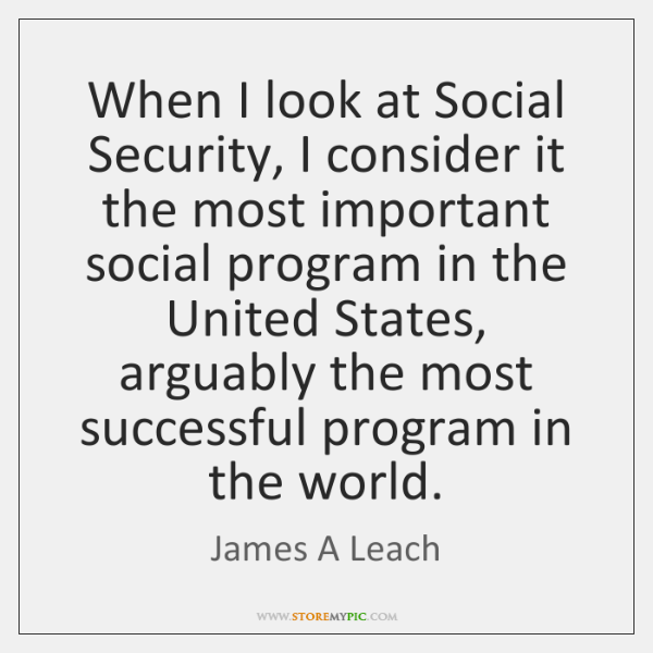 When I look at Social Security, I consider it the most important ...