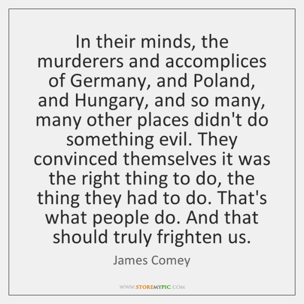 In their minds, the murderers and accomplices of Germany, and Poland, and ...