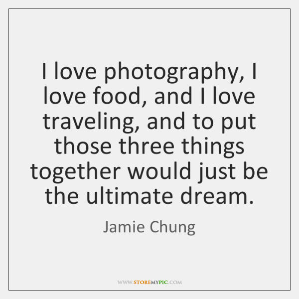 I Love Photography I Love Food And I Love Traveling And To