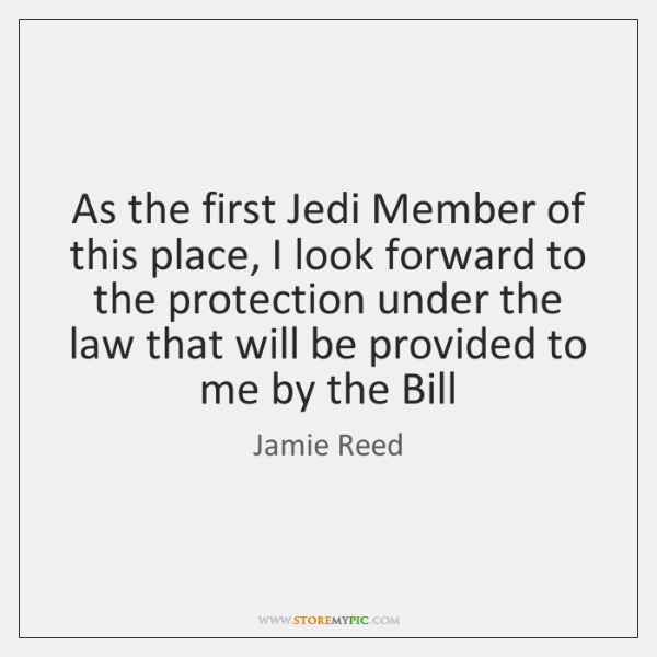 As the first Jedi Member of this place, I look forward to ...