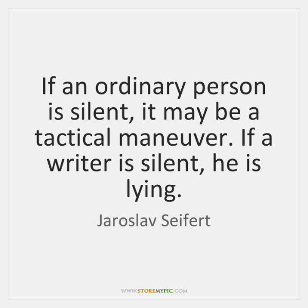 If an ordinary person is silent, it may be a tactical maneuver. ...