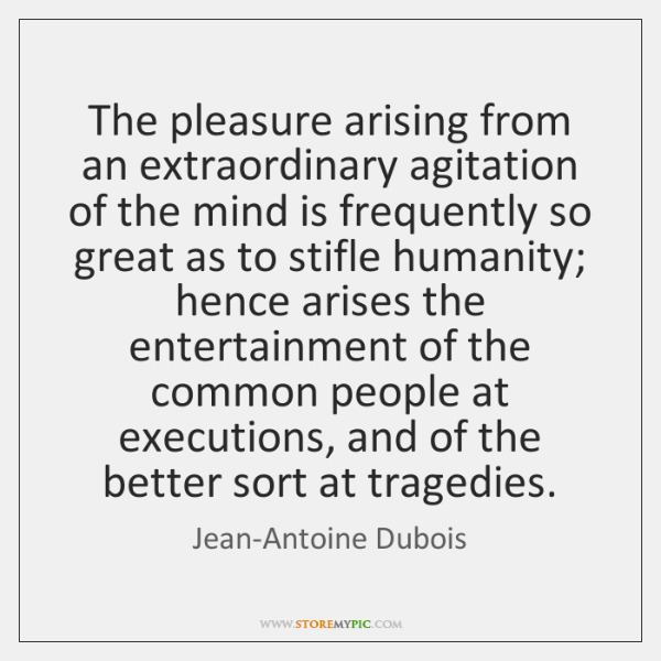The pleasure arising from an extraordinary agitation of the mind is frequently ...