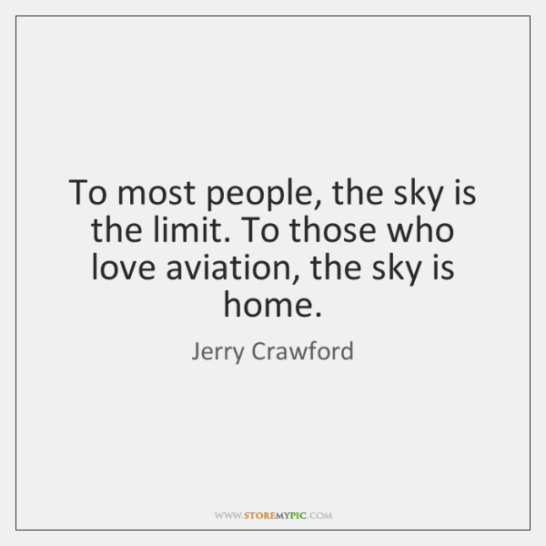 To most people, the sky is the limit. To those who love ...