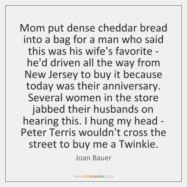 Mom put dense cheddar bread into a bag for a man who ...