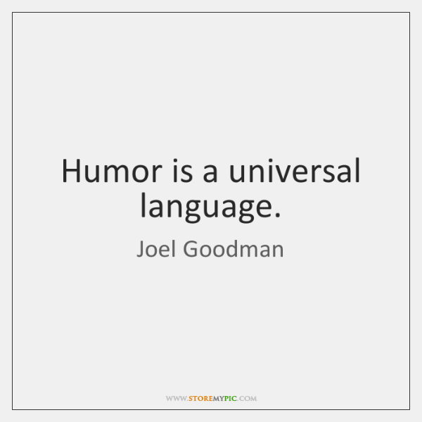 Humor is a universal language.