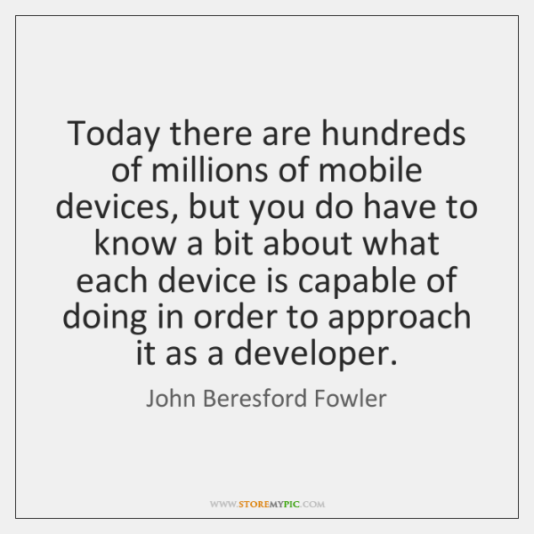Today there are hundreds of millions of mobile devices, but you do ...