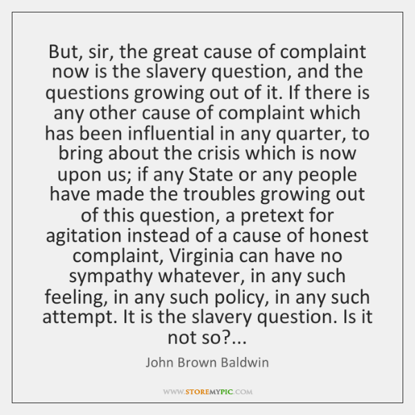 But, sir, the great cause of complaint now is the slavery question, ...