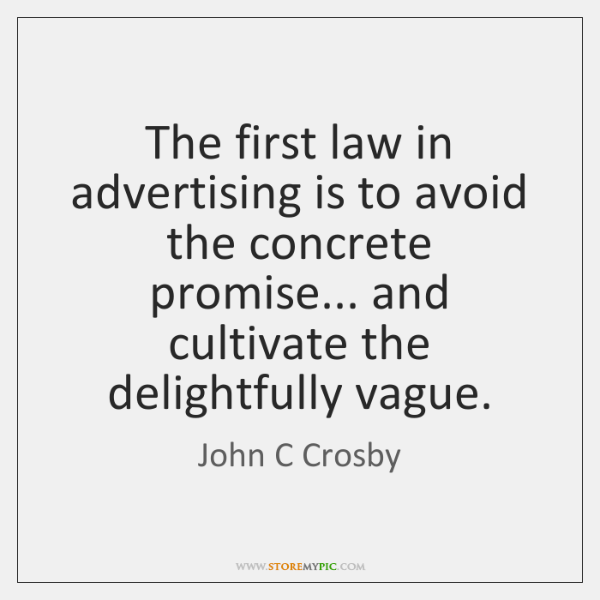 The first law in advertising is to avoid the concrete promise... and ...