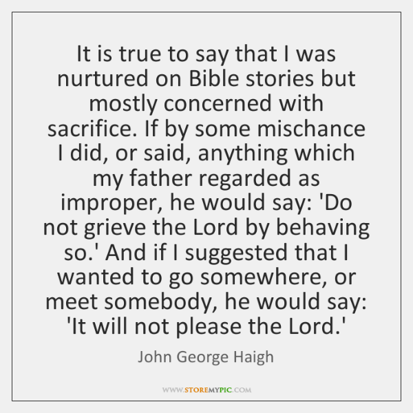 It is true to say that I was nurtured on Bible stories ...