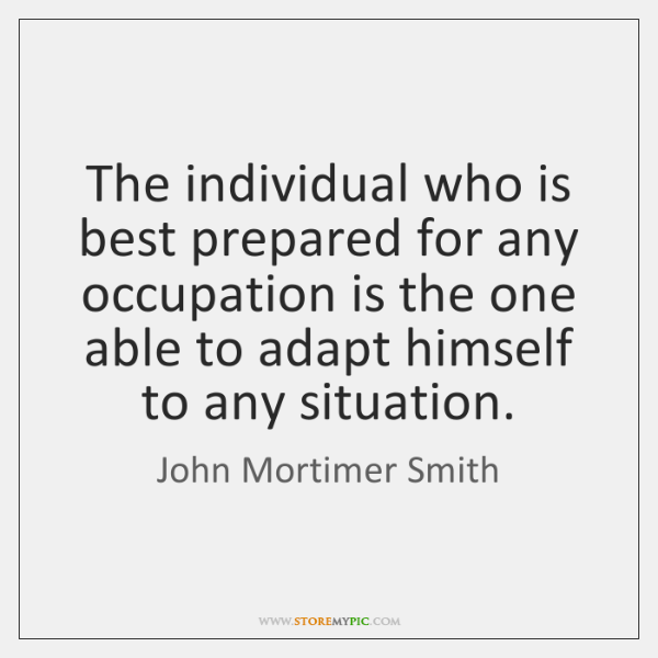 The individual who is best prepared for any occupation is the one ...