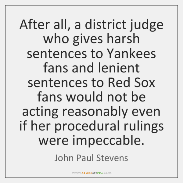 After all, a district judge who gives harsh sentences to Yankees fans ...