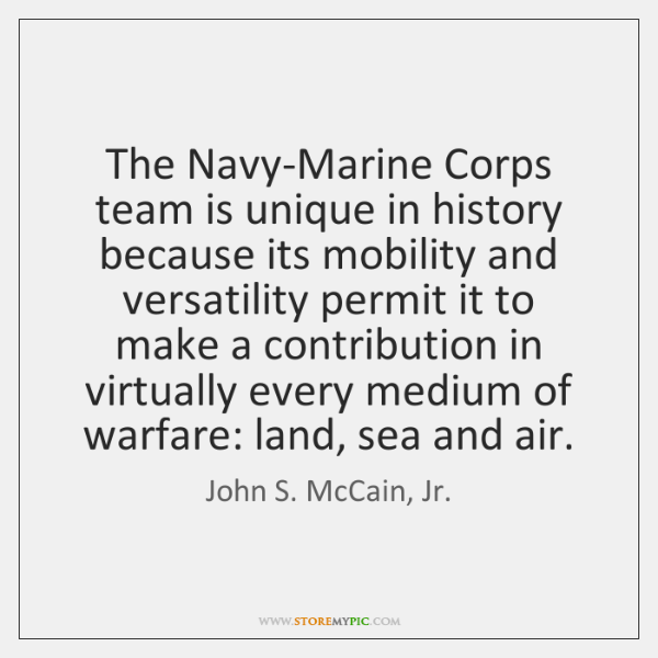 The Navy-Marine Corps team is unique in history because its mobility and ...