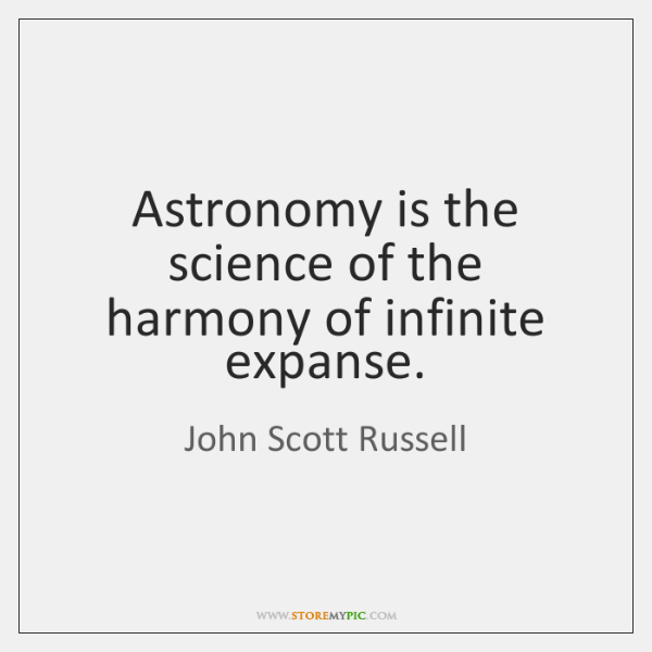 Astronomy is the science of the harmony of infinite expanse.
