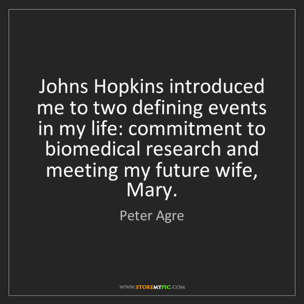 Peter Agre: Johns Hopkins introduced me to two defining events in...
