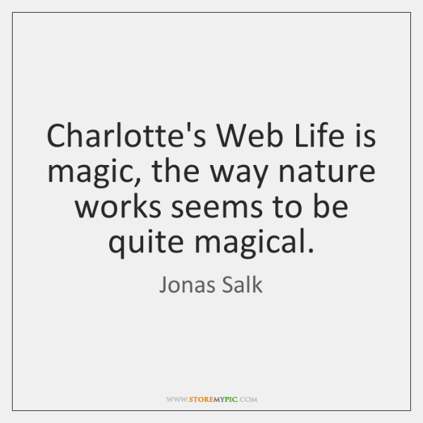Charlotte's Web Life is magic, the way nature works seems to be ...