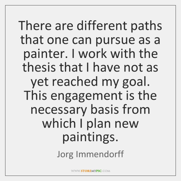 There are different paths that one can pursue as a painter. I ...