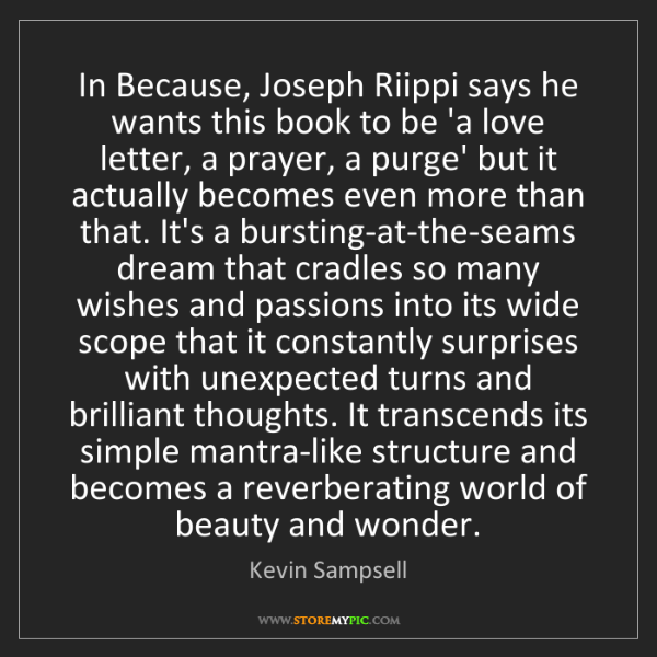 Kevin Sampsell: In Because, Joseph Riippi says he wants this book to...