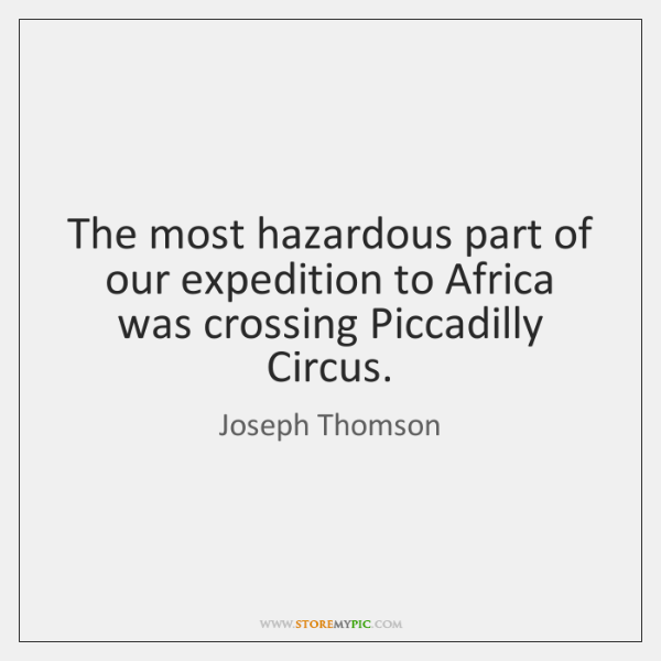 The most hazardous part of our expedition to Africa was crossing Piccadilly ...