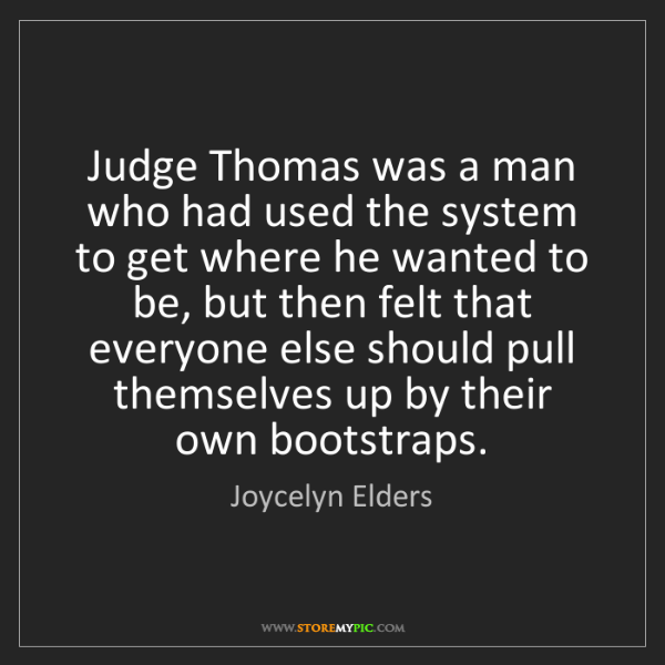 Joycelyn Elders: Judge Thomas was a man who had used the system to get...
