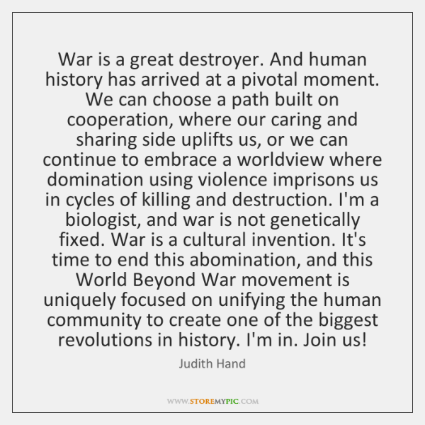 War is a great destroyer. And human history has arrived at a ...