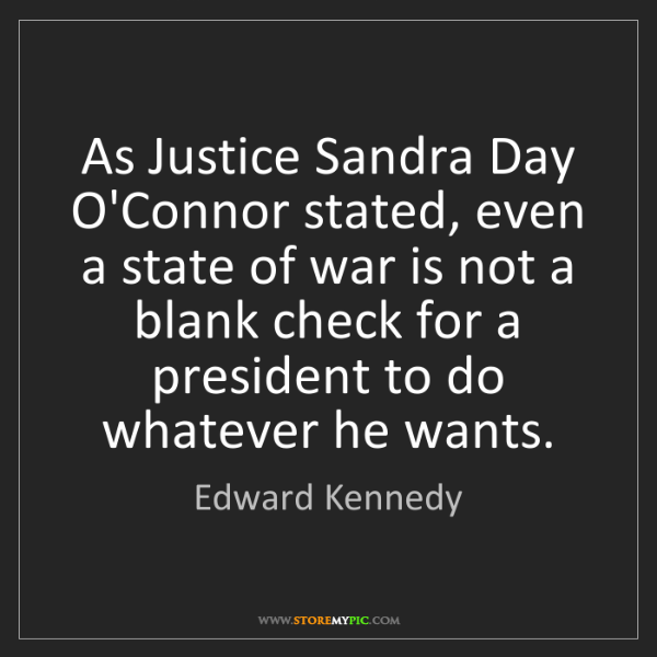 Edward Kennedy: As Justice Sandra Day O'Connor stated, even a state of...