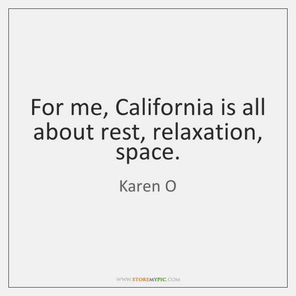 For me, California is all about rest, relaxation, space.