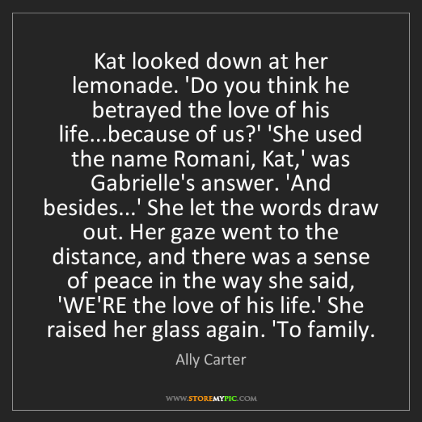 Ally Carter: Kat looked down at her lemonade. 'Do you think he betrayed...