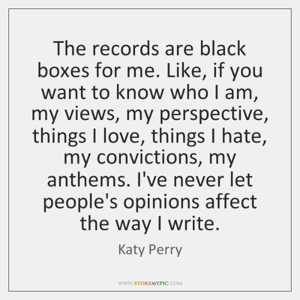The records are black boxes for me. Like, if you want to ...