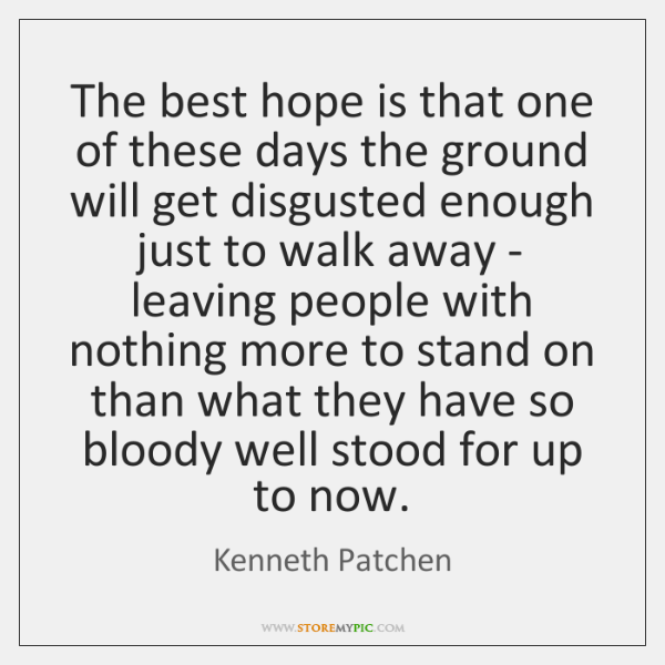 The best hope is that one of these days the ground will ...