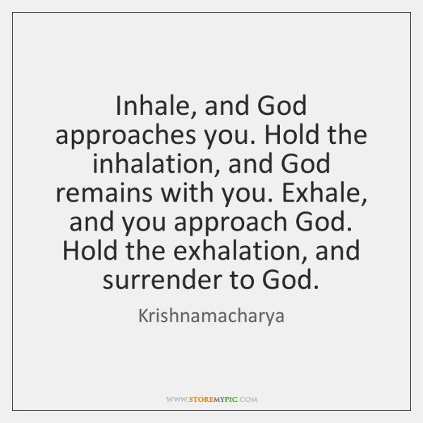 Inhale, and God approaches you. Hold the inhalation, and God remains with ...