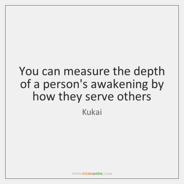 You can measure the depth of a person's awakening by how they ...