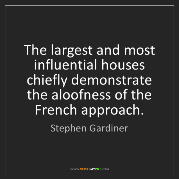 Stephen Gardiner: The largest and most influential houses chiefly demonstrate...